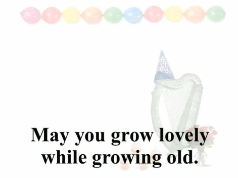 Happy Birthday video card: grow lovely growing old: harp music